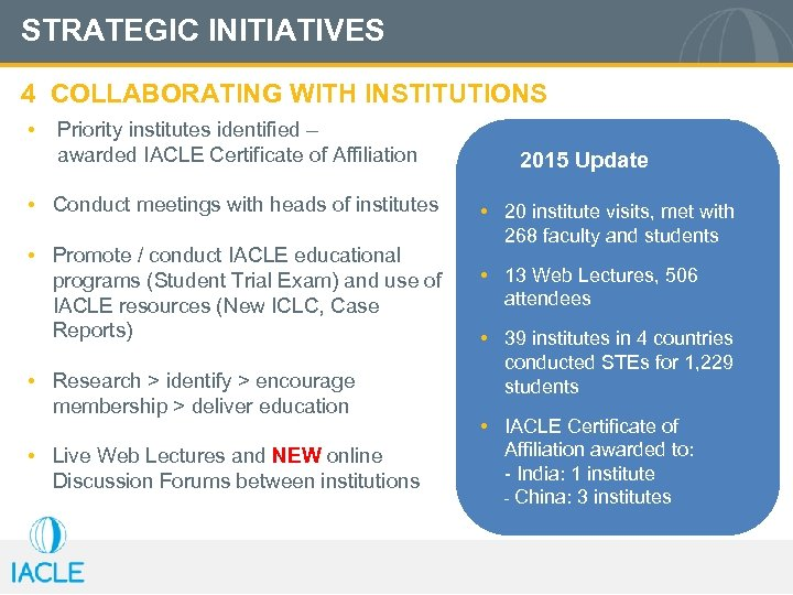 STRATEGIC INITIATIVES 4 COLLABORATING WITH INSTITUTIONS • Priority institutes identified – awarded IACLE Certificate