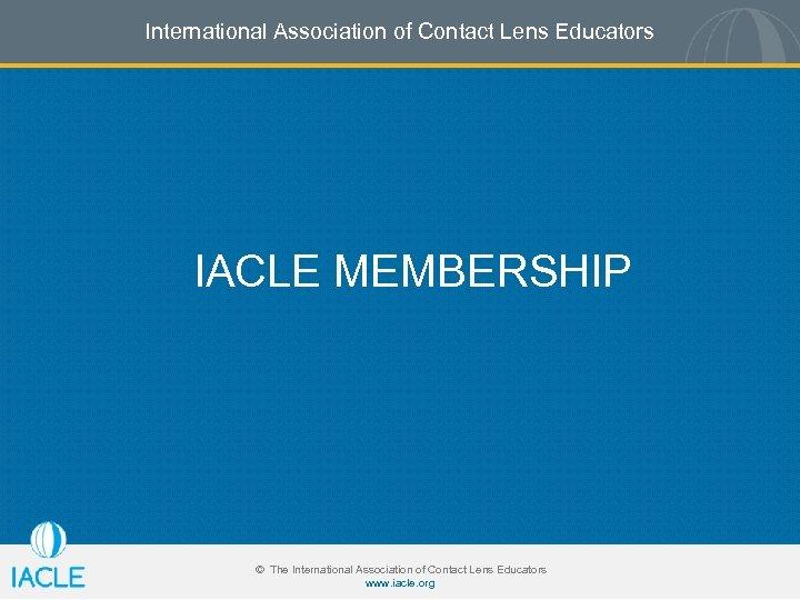 International Association of Contact Lens Educators IACLE MEMBERSHIP © The International Association of Contact