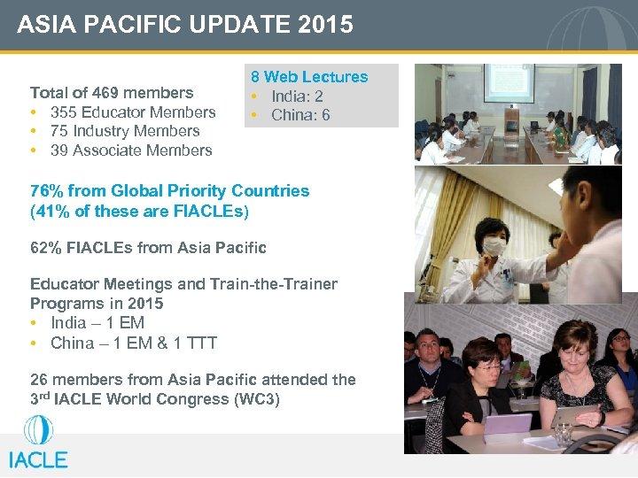 ASIA PACIFIC UPDATE 2015 Total of 469 members • 355 Educator Members • 75