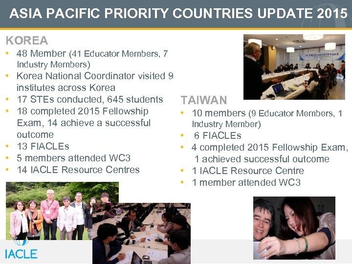 ASIA PACIFIC PRIORITY COUNTRIES UPDATE 2015 KOREA • 48 Member (41 Educator Members, 7