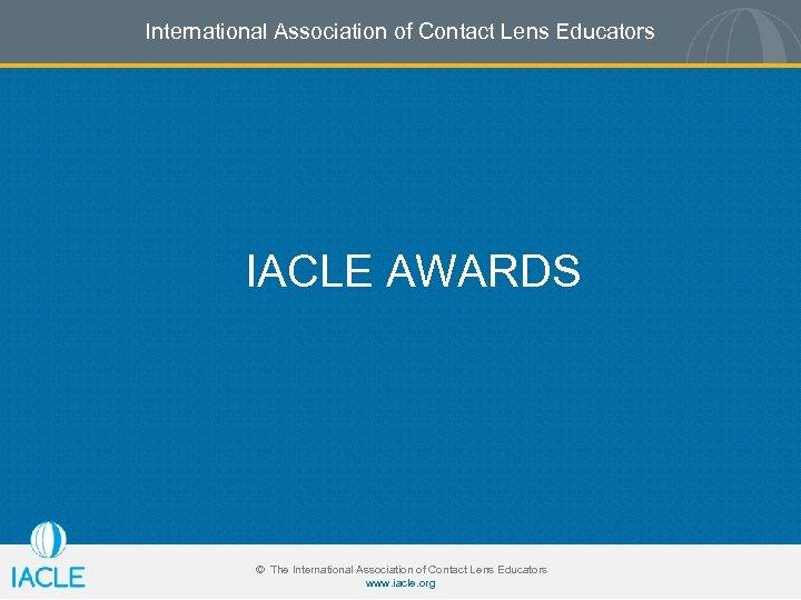 International Association of Contact Lens Educators IACLE AWARDS © The International Association of Contact