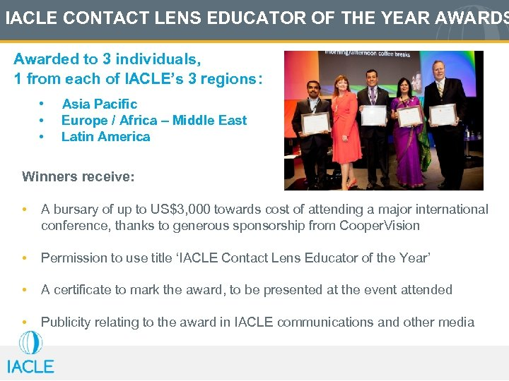IACLE CONTACT LENS EDUCATOR OF THE YEAR AWARDS Awarded to 3 individuals, 1 from
