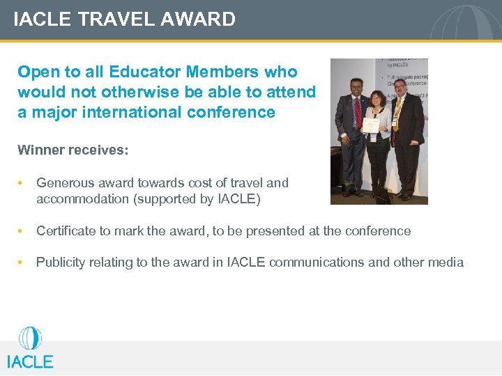IACLE TRAVEL AWARD Open to all Educator Members who would not otherwise be able