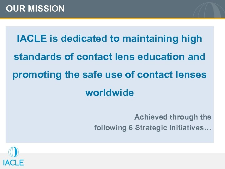 OUR MISSION IACLE is dedicated to maintaining high standards of contact lens education and