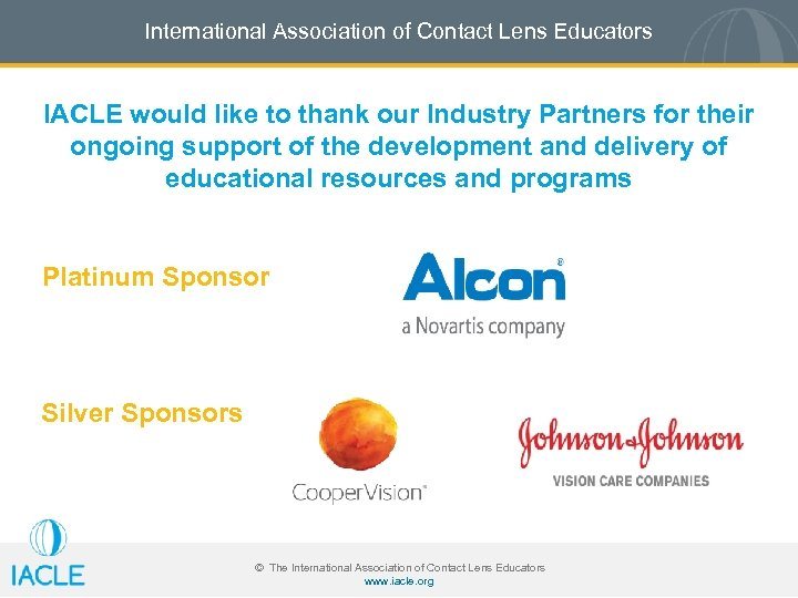 International Association of Contact Lens Educators IACLE would like to thank our Industry Partners