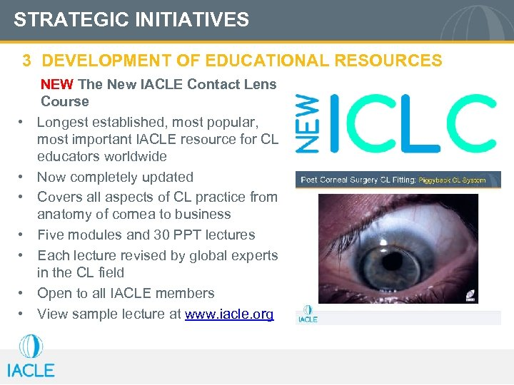 STRATEGIC INITIATIVES 3 DEVELOPMENT OF EDUCATIONAL RESOURCES • • NEW The New IACLE Contact