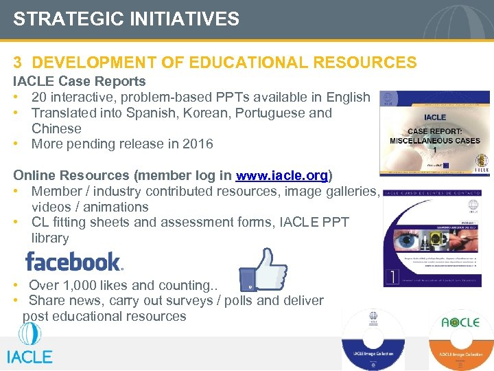 STRATEGIC INITIATIVES 3 DEVELOPMENT OF EDUCATIONAL RESOURCES IACLE Case Reports • 20 interactive, problem-based