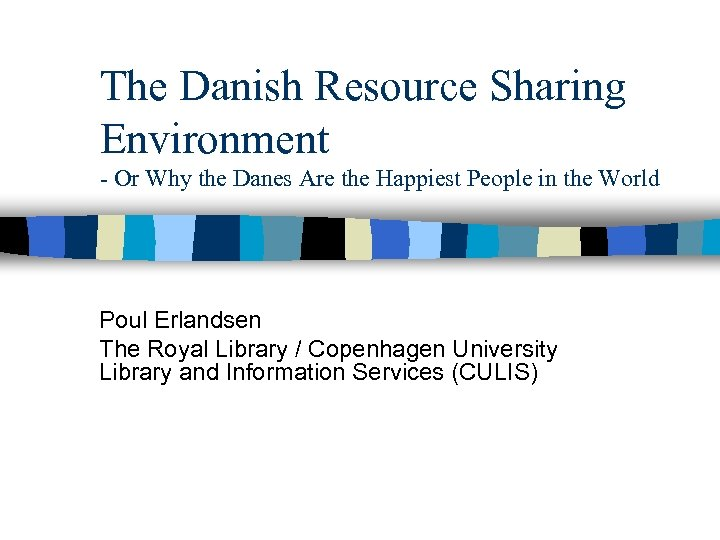 The Danish Resource Sharing Environment - Or Why the Danes Are the Happiest People