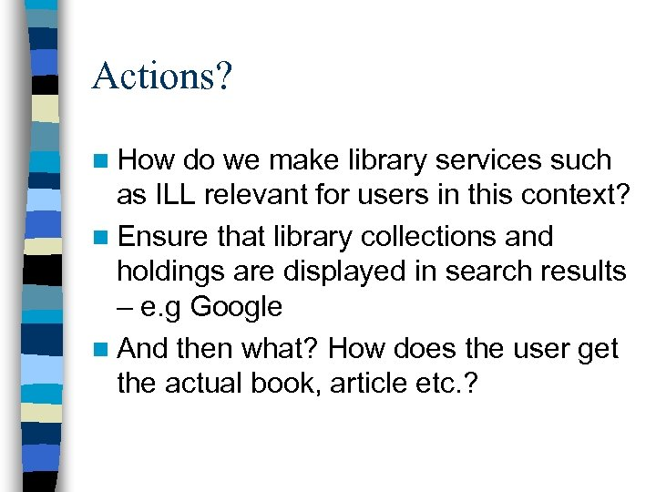 Actions? n How do we make library services such as ILL relevant for users