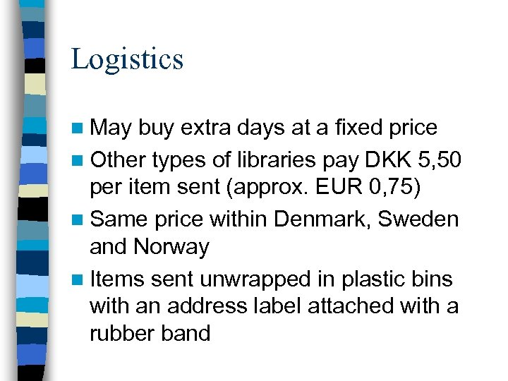 Logistics n May buy extra days at a fixed price n Other types of