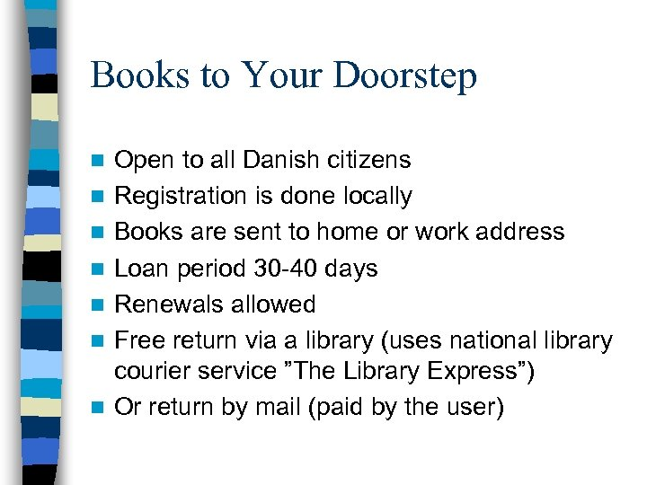 Books to Your Doorstep n n n n Open to all Danish citizens Registration