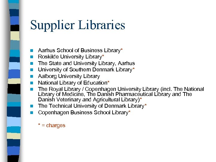 Supplier Libraries Aarhus School of Business Library* Roskilde University Library* The State and University
