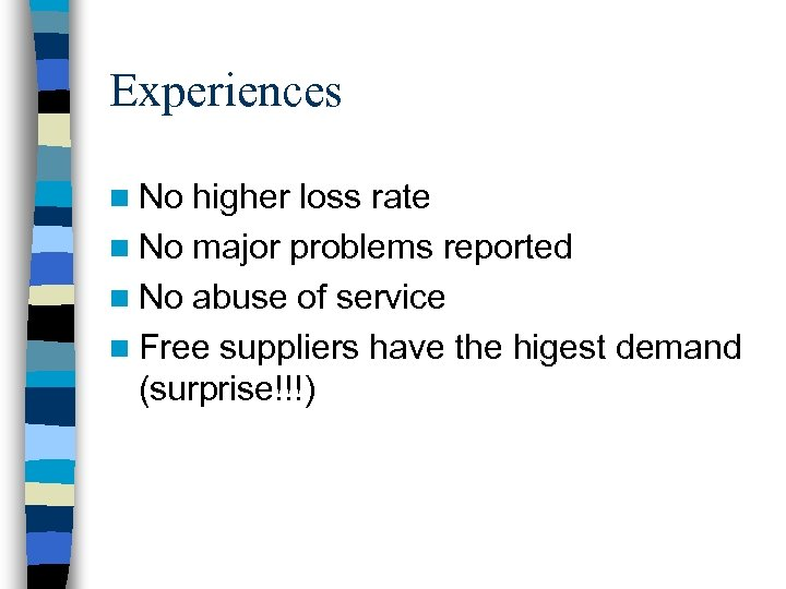 Experiences n No higher loss rate n No major problems reported n No abuse