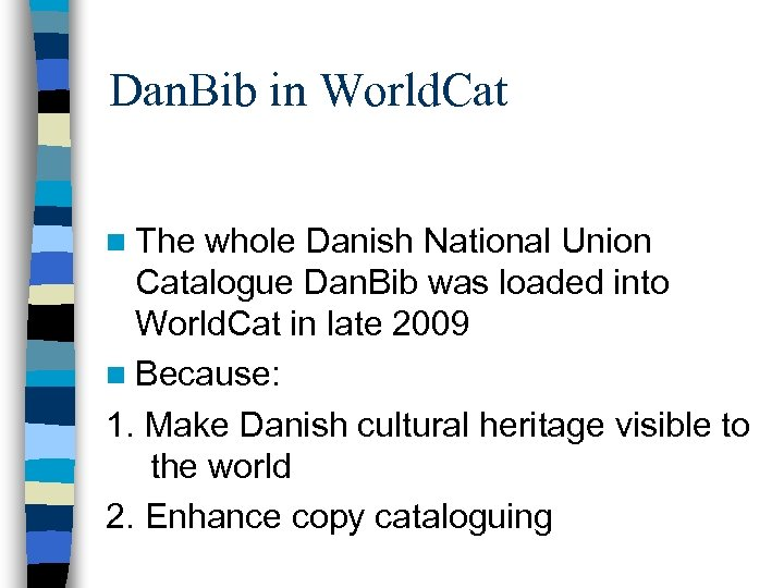 Dan. Bib in World. Cat n The whole Danish National Union Catalogue Dan. Bib