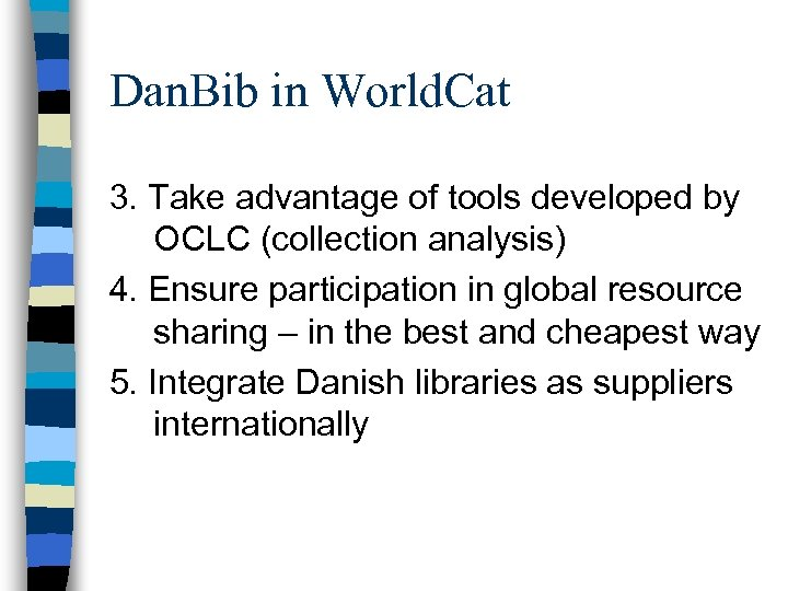 Dan. Bib in World. Cat 3. Take advantage of tools developed by OCLC (collection