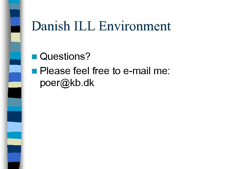 Danish ILL Environment n Questions? n Please feel free to e-mail me: poer@kb. dk