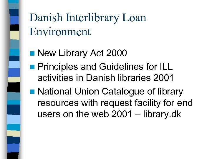 Danish Interlibrary Loan Environment n New Library Act 2000 n Principles and Guidelines for