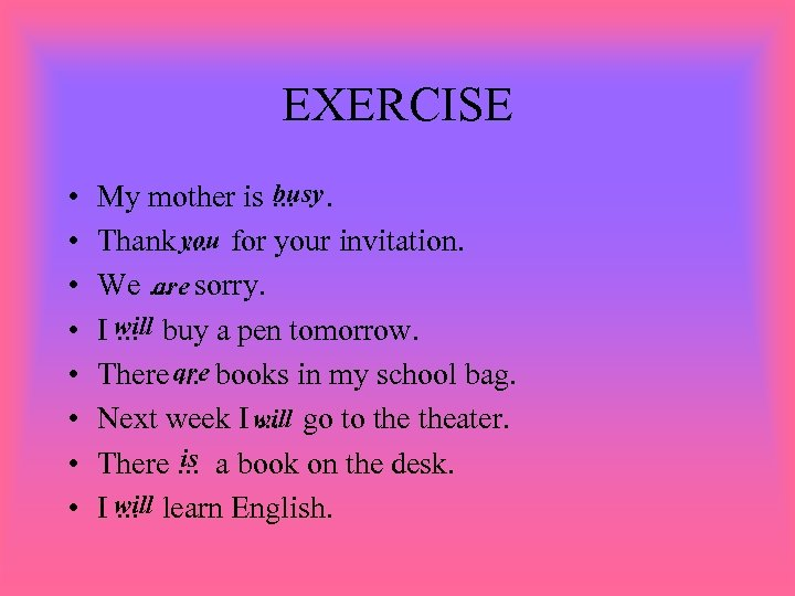 EXERCISE • • busy My mother is. . Thank you for your invitation. .