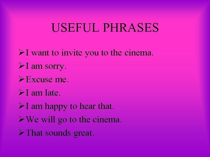 USEFUL PHRASES Ø I want to invite you to the cinema. Ø I am