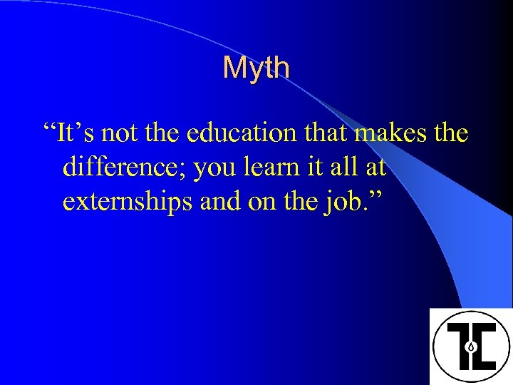 """Myth """"It's not the education that makes the difference; you learn it all at"""