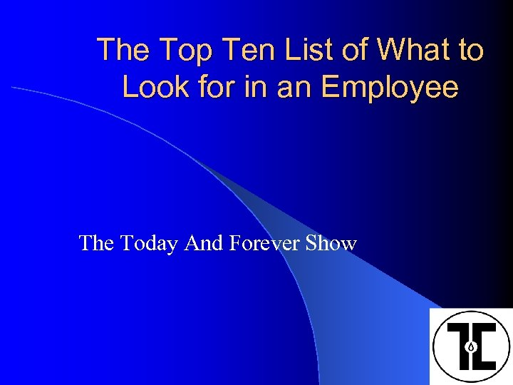 The Top Ten List of What to Look for in an Employee The Today