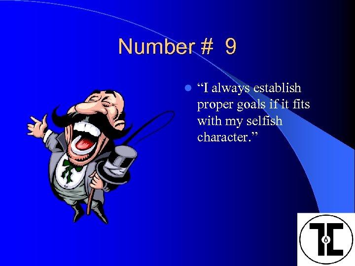 "Number # 9 l ""I always establish proper goals if it fits with my"