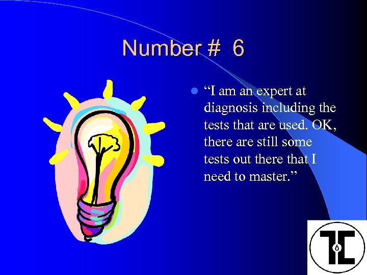 """Number # 6 l """"I am an expert at diagnosis including the tests that"""