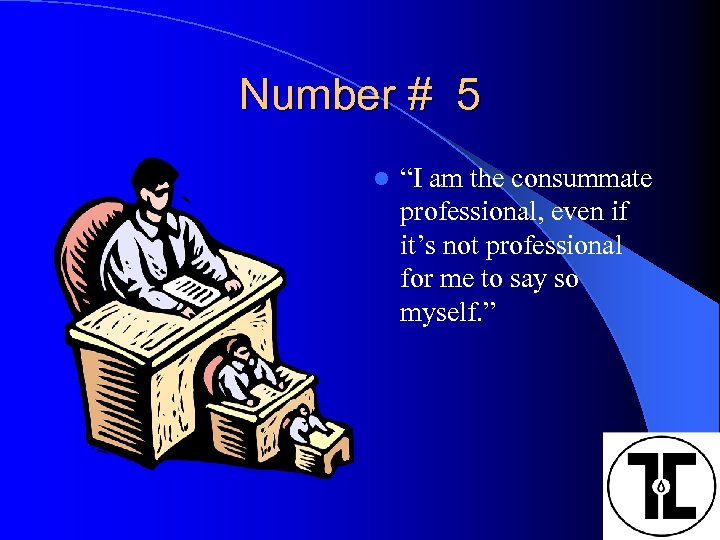 """Number # 5 l """"I am the consummate professional, even if it's not professional"""