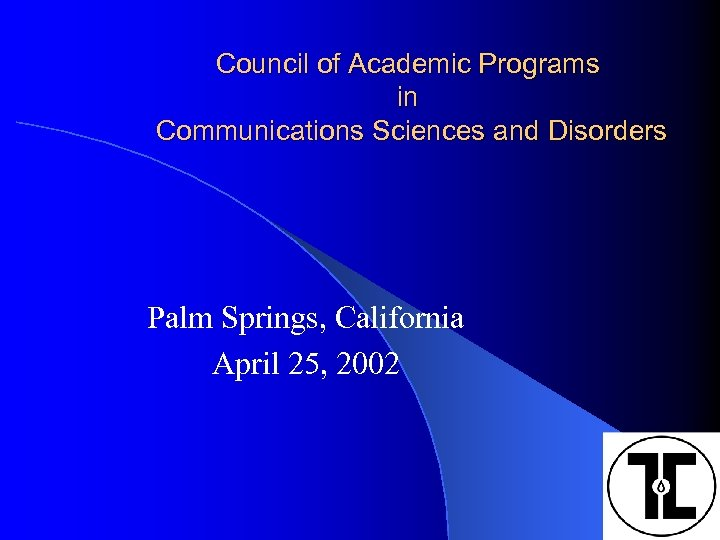 Council of Academic Programs in Communications Sciences and Disorders Palm Springs, California April 25,