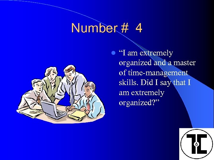 """Number # 4 l """"I am extremely organized and a master of time-management skills."""