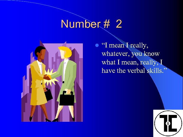 """Number # 2 l """"I mean I really, whatever, you know what I mean,"""