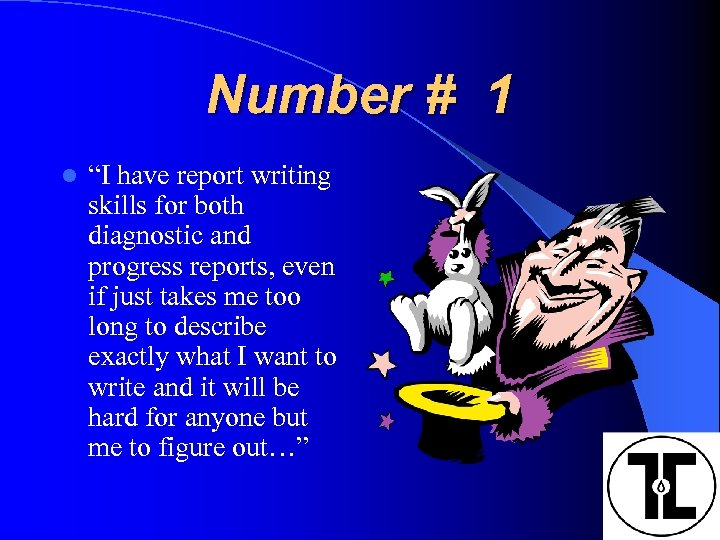 """Number # 1 l """"I have report writing skills for both diagnostic and progress"""