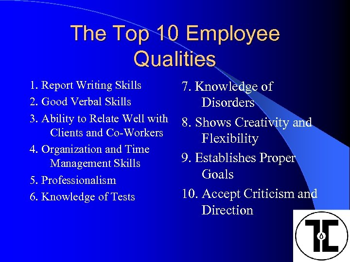 The Top 10 Employee Qualities 1. Report Writing Skills 2. Good Verbal Skills 3.