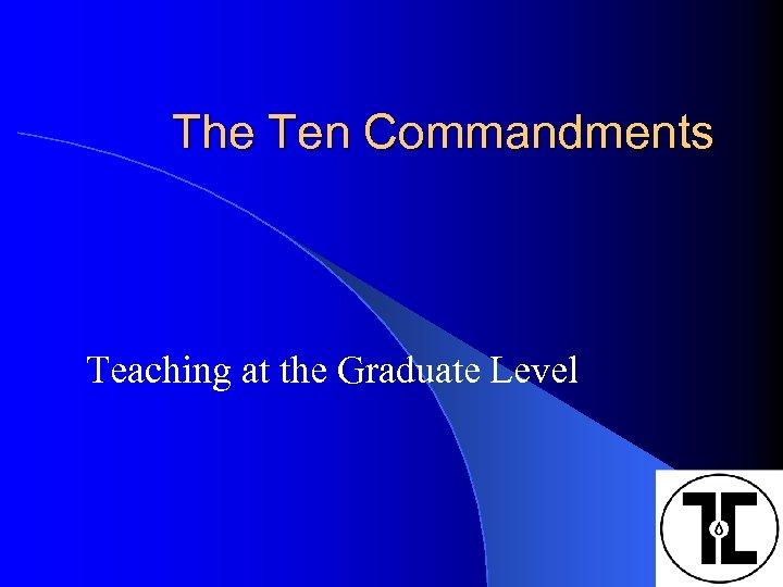 The Ten Commandments Teaching at the Graduate Level