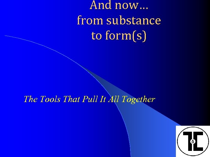 And now… from substance to form(s) The Tools That Pull It All Together
