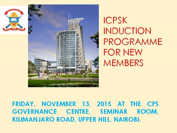 ICPSK INDUCTION PROGRAMME FOR NEW MEMBERS FRIDAY, NOVEMBER 13, 2015 AT THE CPS GOVERNANCE