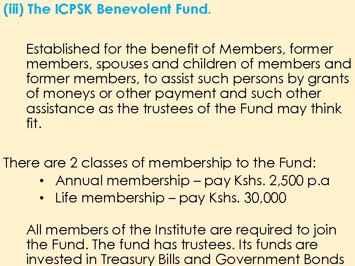 (iii) The ICPSK Benevolent Fund. Established for the benefit of Members, former members, spouses