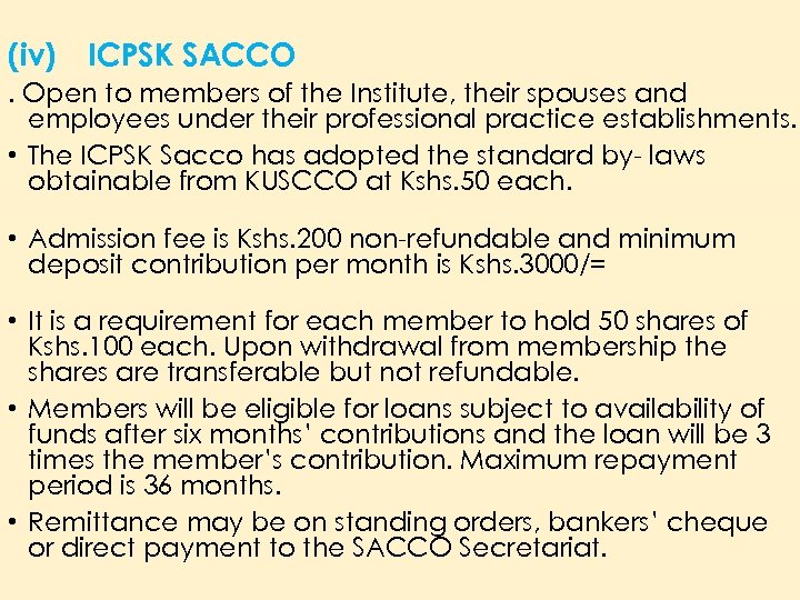 (iv) ICPSK SACCO . Open to members of the Institute, their spouses and employees