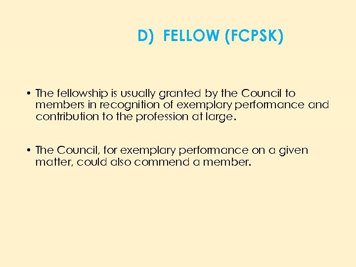 D) FELLOW (FCPSK) • The fellowship is usually granted by the Council to members