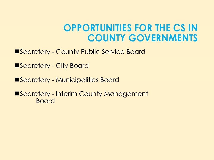 OPPORTUNITIES FOR THE CS IN COUNTY GOVERNMENTS n Secretary - County Public Service Board