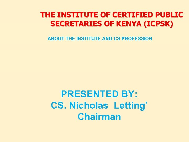 THE INSTITUTE OF CERTIFIED PUBLIC SECRETARIES OF KENYA (ICPSK) ABOUT THE INSTITUTE AND CS