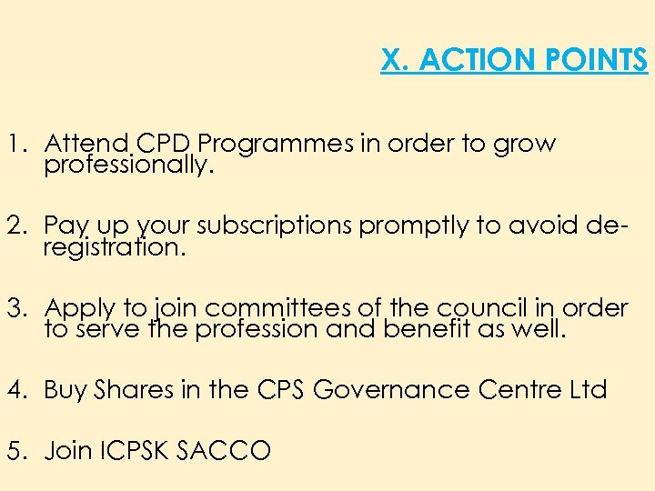 X. ACTION POINTS 1. Attend CPD Programmes in order to grow professionally. 2. Pay