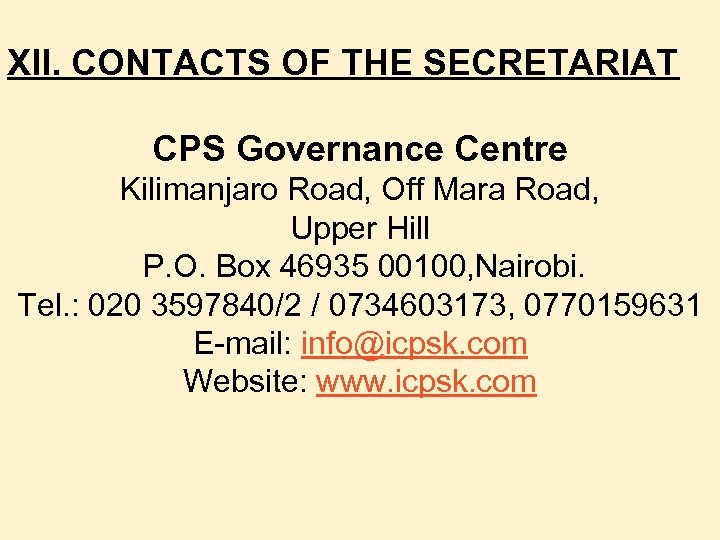 XII. CONTACTS OF THE SECRETARIAT CPS Governance Centre Kilimanjaro Road, Off Mara Road, Upper