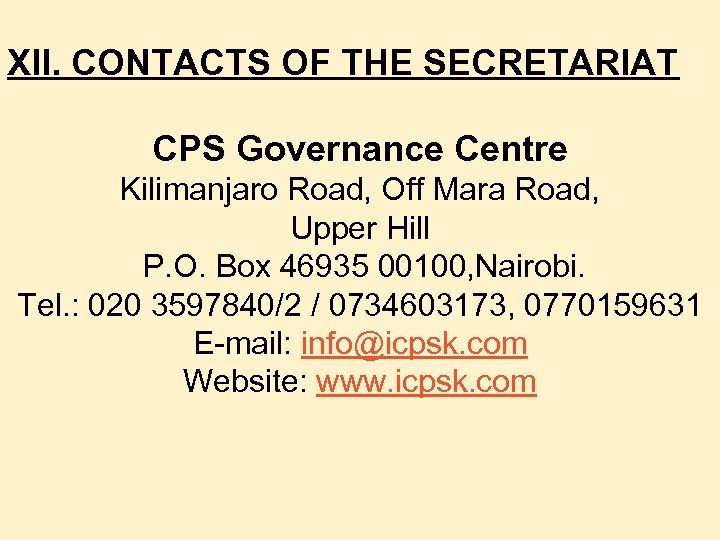 XII. CONTACTS OF THE SECRETARIAT CPS Governance Centre Kilimanjaro Road, Off Mara Road, Upper