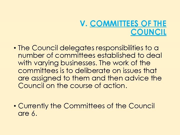 V. COMMITTEES OF THE COUNCIL • The Council delegates responsibilities to a number of