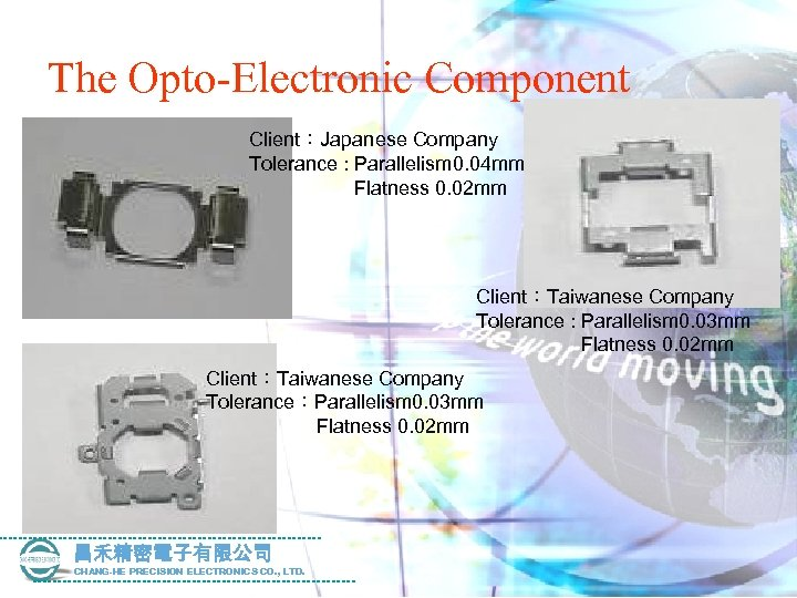 The Opto-Electronic Component Client:Japanese Company Tolerance : Parallelism 0. 04 mm Flatness 0. 02