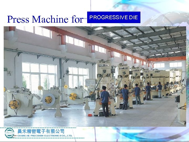 Press Machine for 昌禾精密電子有限公司 CHANG-HE PRECISION ELECTRONICS CO. , LTD. PROGRESSIVE DIE