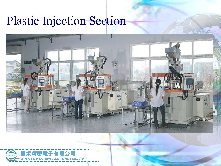 Plastic Injection Section 昌禾精密電子有限公司 CHANG-HE PRECISION ELECTRONICS CO. , LTD.