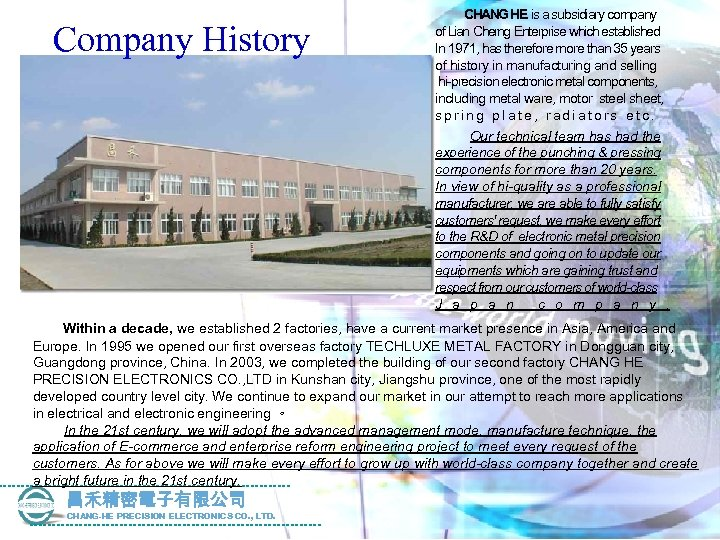Company History CHANG HE is a subsidiary company of Lian Cherng Enterprise which established
