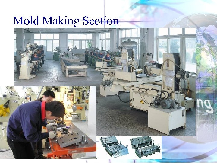 Mold Making Section 昌禾精密電子有限公司 CHANG-HE PRECISION ELECTRONICS CO. , LTD.